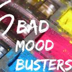 5 Bad Mood Busters