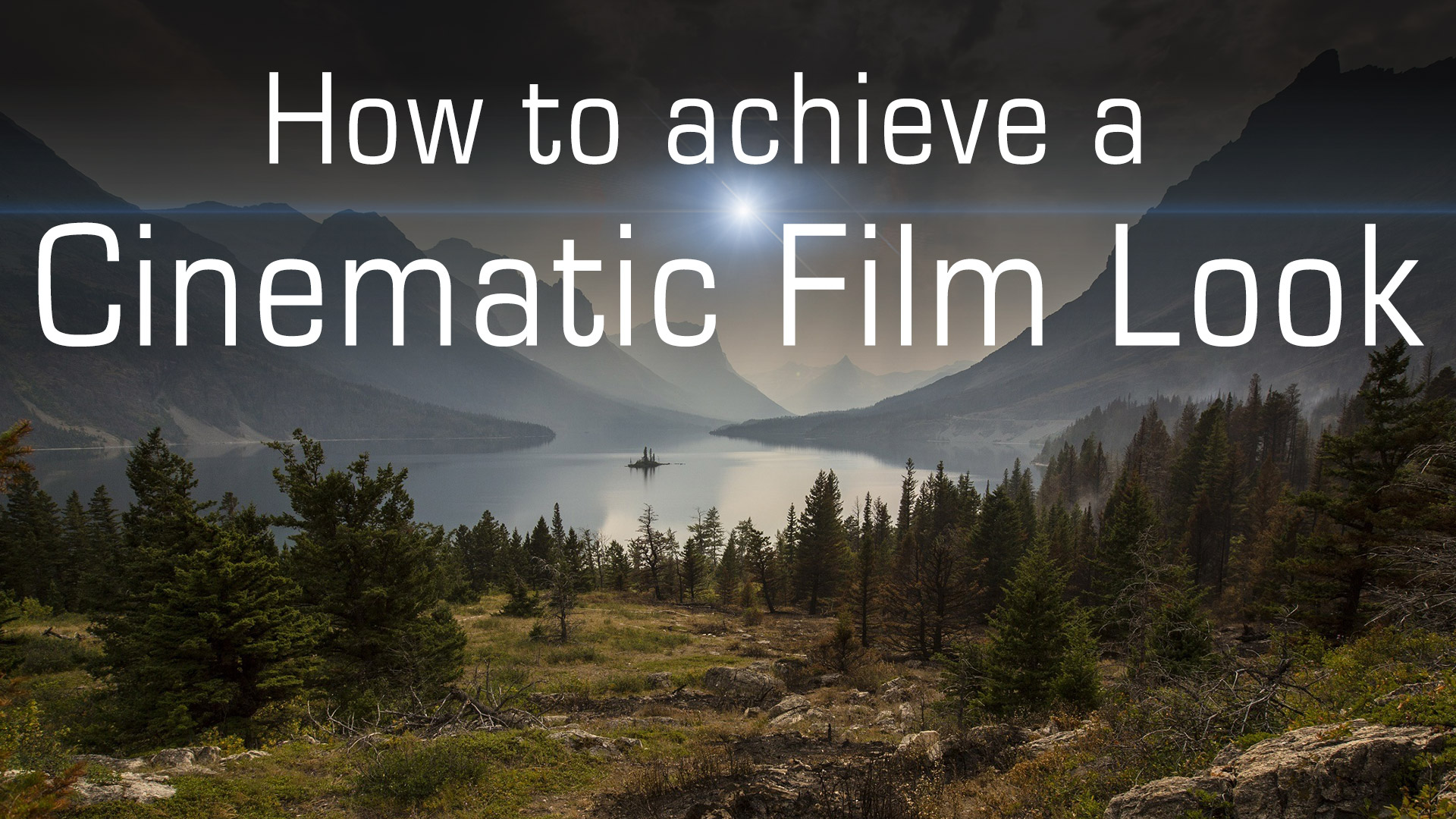 15 steps to make Cinematic video footage and get that Film Look