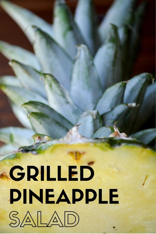Grilled Pineapple Salad ~ think outside the box this year and save some space on the grill for this unique grilled fruit salad ~ it's the perfect barbecue side dish! #grilling #grilledfruit #pineapple #barbecue