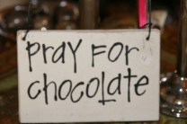 PRAY FOR CHOCOLATE SIGN.....$12.00