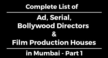 Complete List of Ad, Serial, Bollywood Directors & Film Production Houses in Mumbai Part 1
