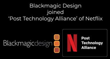 Post Technology Alliance of Netflix with Blackmagic Design