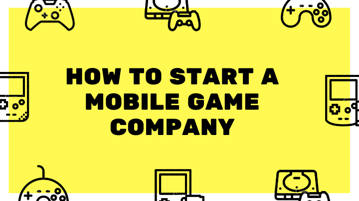how to start a Mobile Game Company.