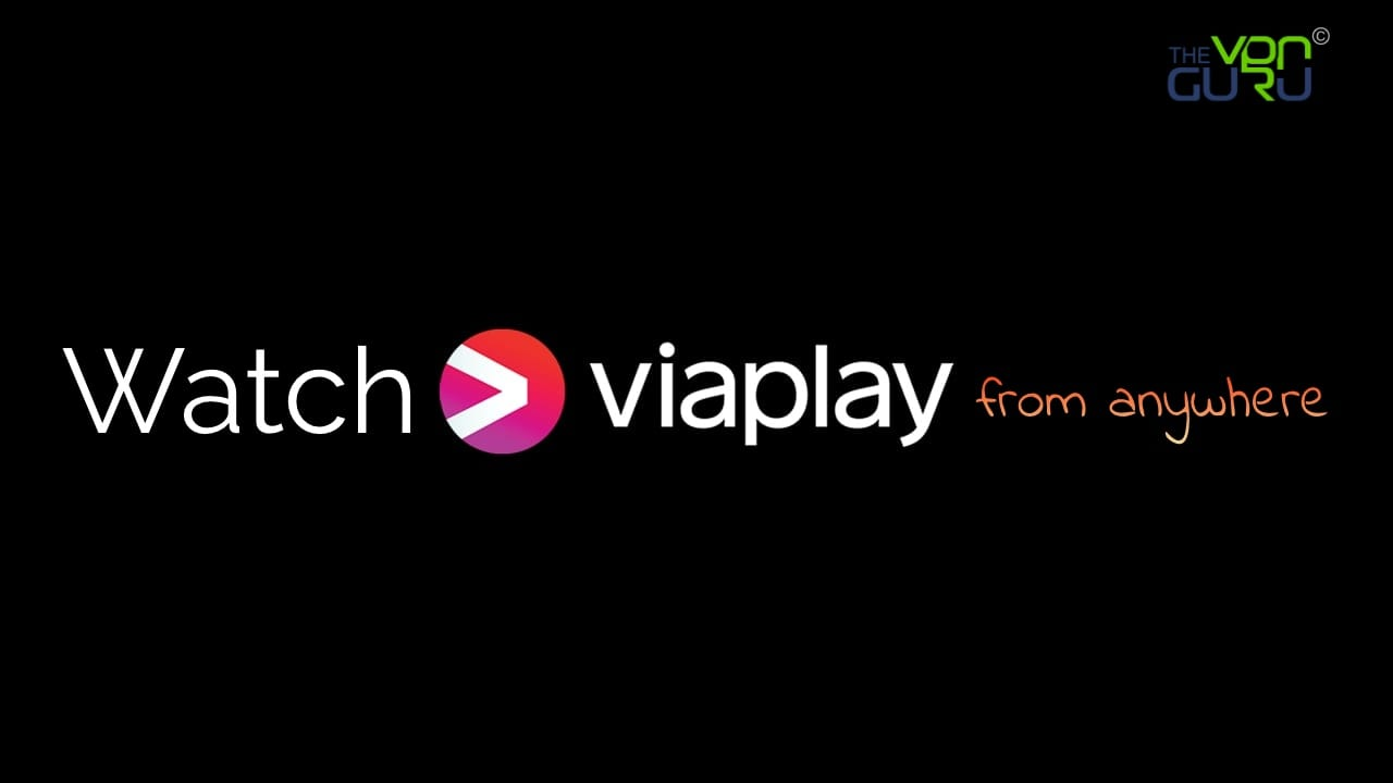 How to Watch Viaplay from Anywhere in the World