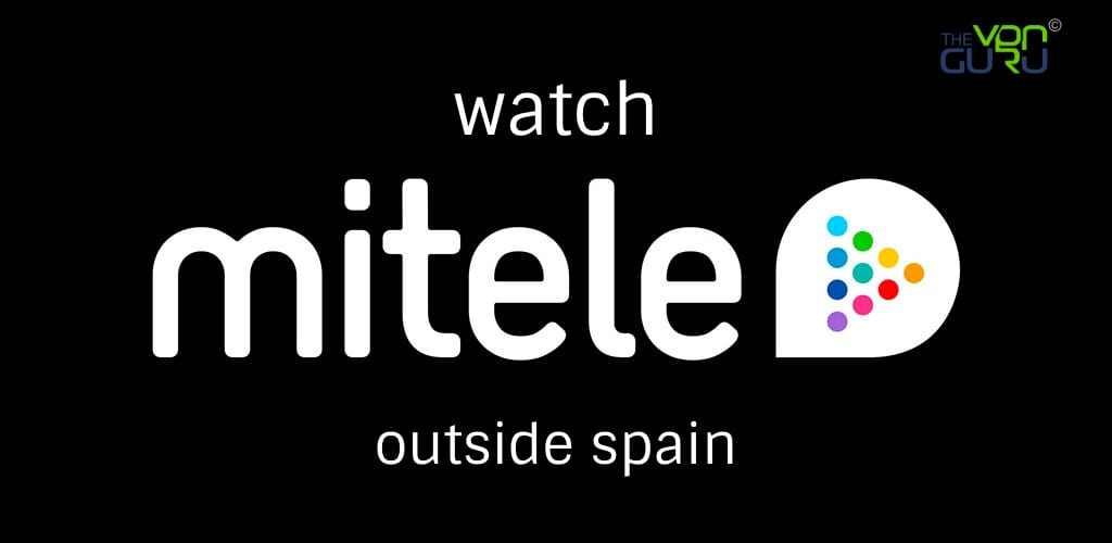 How to Watch Mitele outside Spain