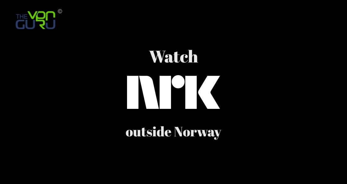 How to Watch NRK outside Norway
