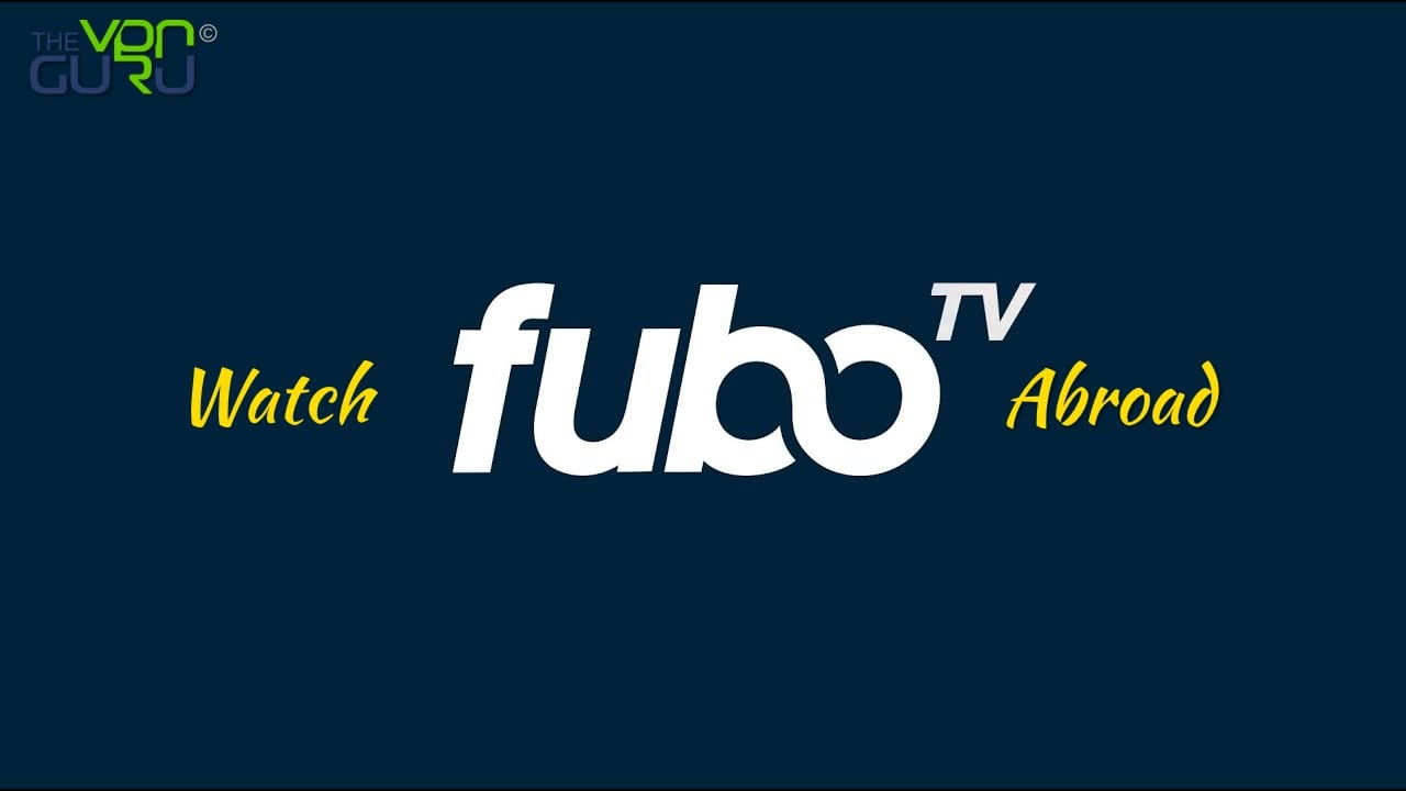 How to Watch FuboTV outside the US