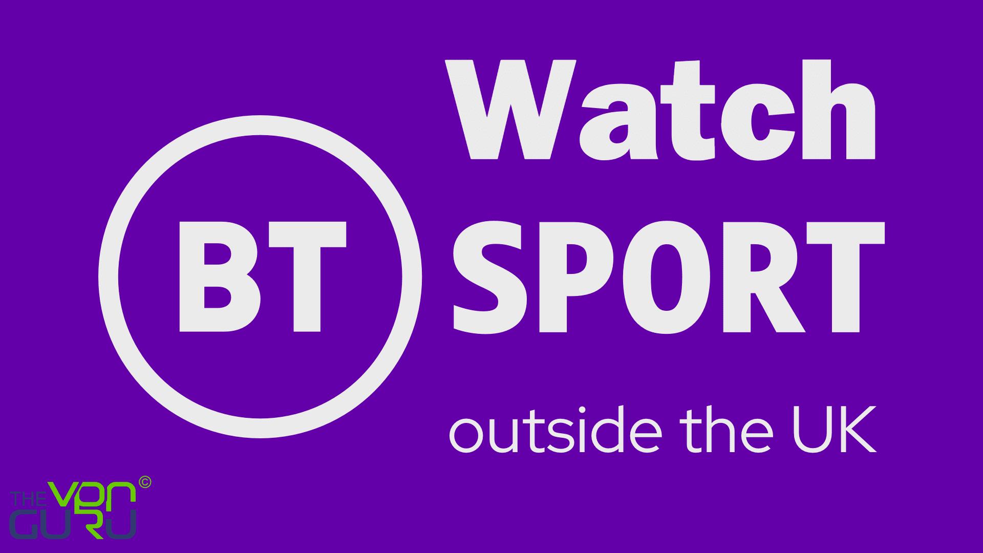 Watch BT Sport outside the UK