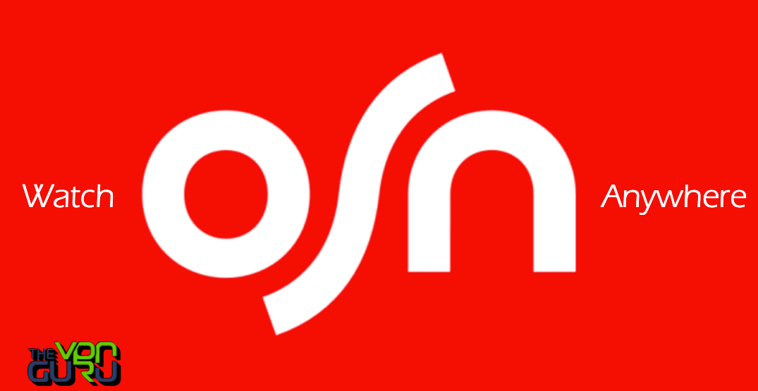 How to Watch OSN Streaming from Anywhere