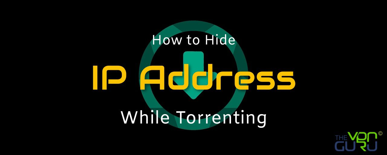 Hide IP Address While Torrenting