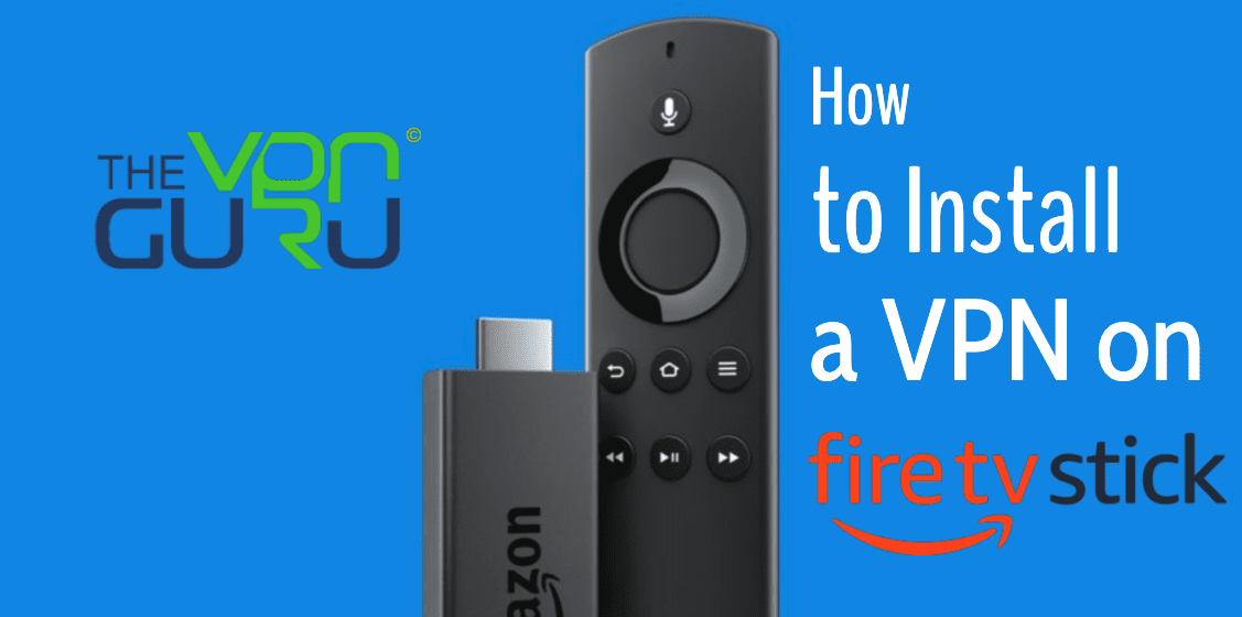 How to Install a VPN on Fire Stick