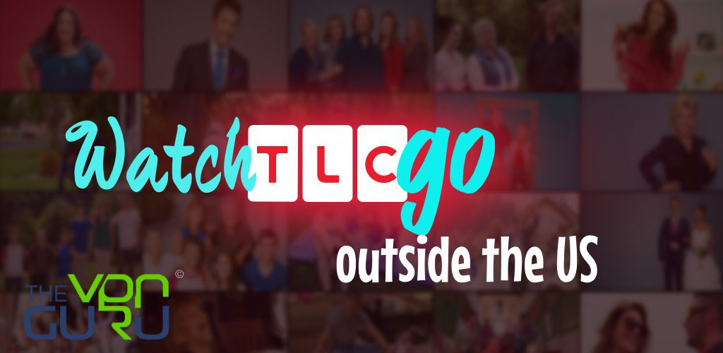 Watch TLC Go outside the US