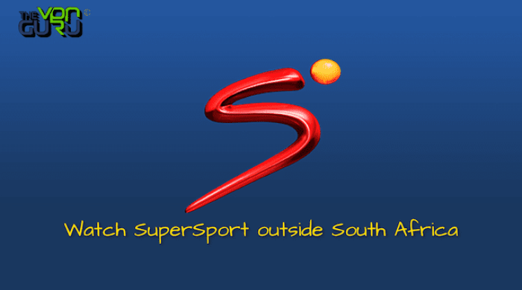 How to Watch SuperSport outside South Africa