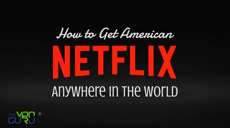 Watch US Netflix Anywhere in the World