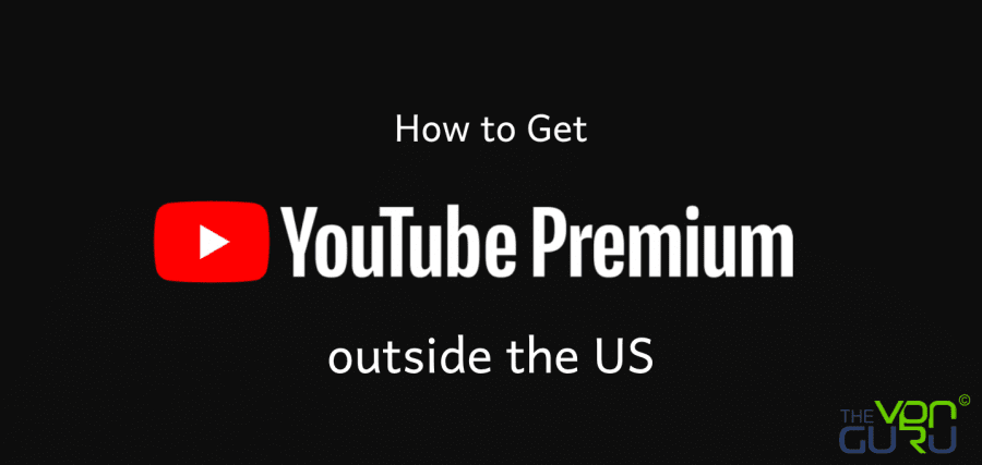 Watch YouTube Premium Anywhere in the World