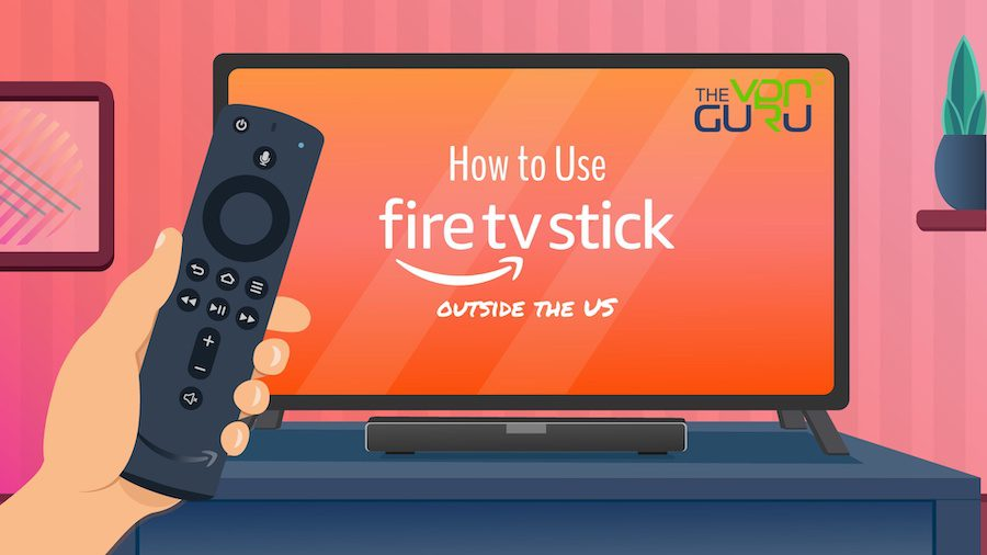 How to Use Amazon FireStick outside the USA