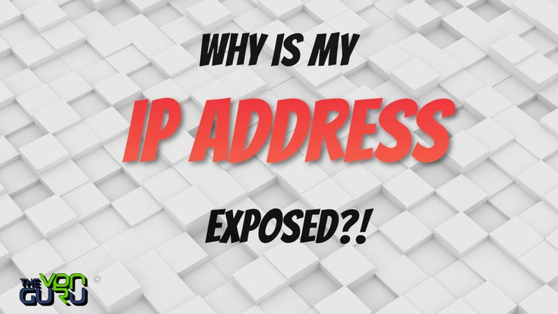 Why Is My IP Address Exposed