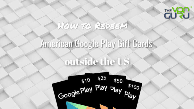 How to Redeem a Google Play Gift Card Outside the US
