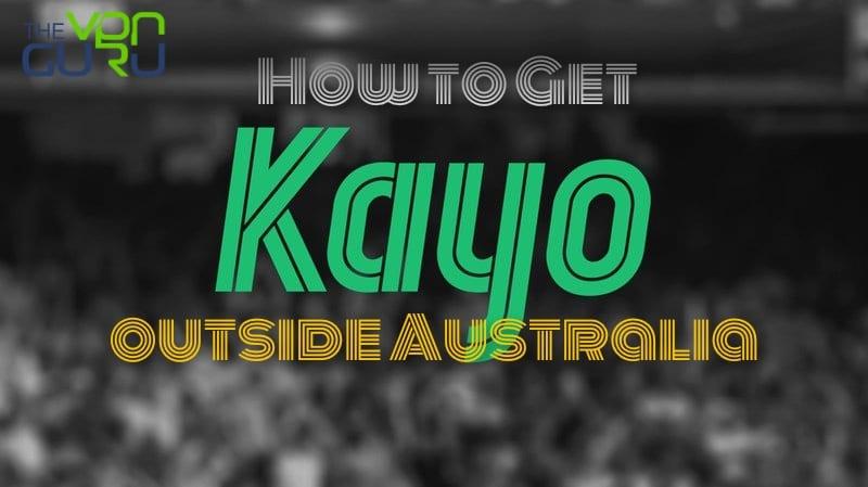 How to Get Kayo Overseas