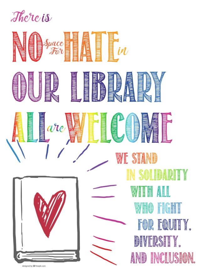 there is no space for hate in our library all our welcome. we stand with all who fight for equity, diversity and inclusion