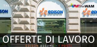 Edison assume in tutta Italia: ecco come candidarsi e i posti disponibili