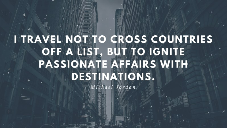 I travel not to cross countries off a list, but to ignite passionate affairs with destinations.