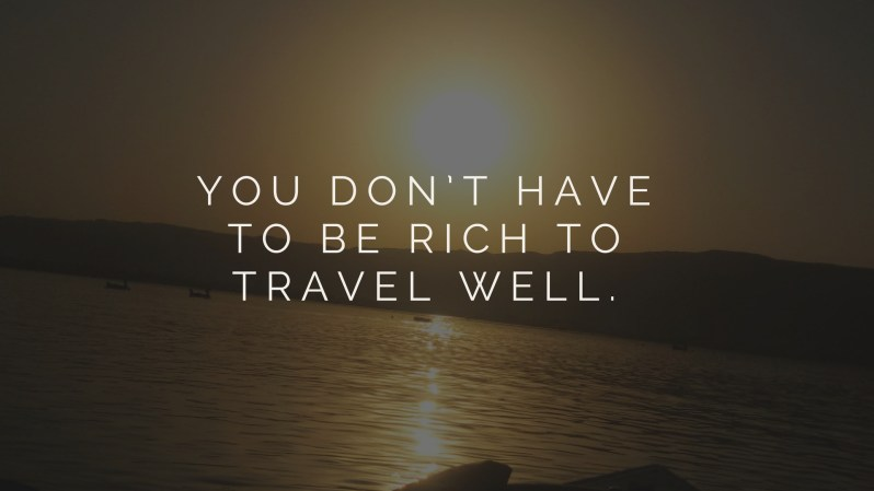 You don't have to be rich to travel well.