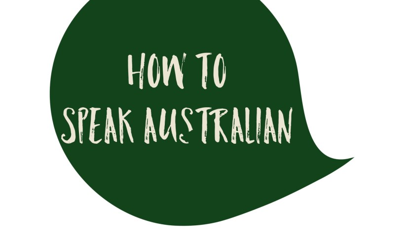 How to speak Australian- Bloody Oath Shazza don't you know what we are saying?