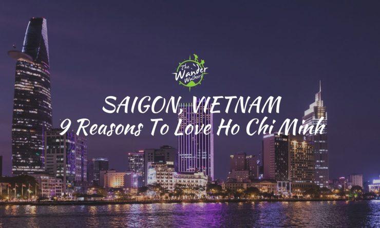 Saigon, My New Home (9 Reasons I'm Loving Ho Chi Minh)