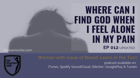 Where Can I Find God When I Feel Alone in My Pain? {Ep.012 updated}