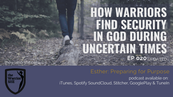 How Warriors Find Security in God During Uncertain Times {Ep.020 updated}