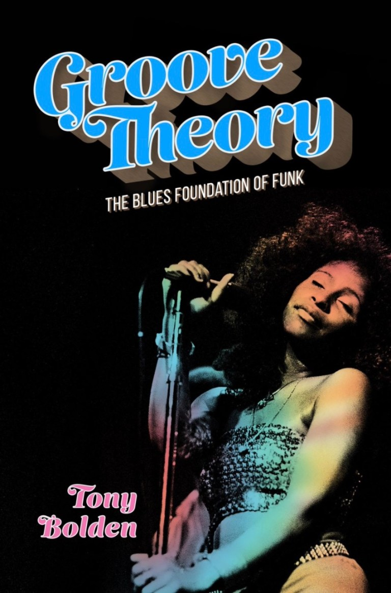 Groove Theory:  The Blues Foundation of Funk by Tony Bolden