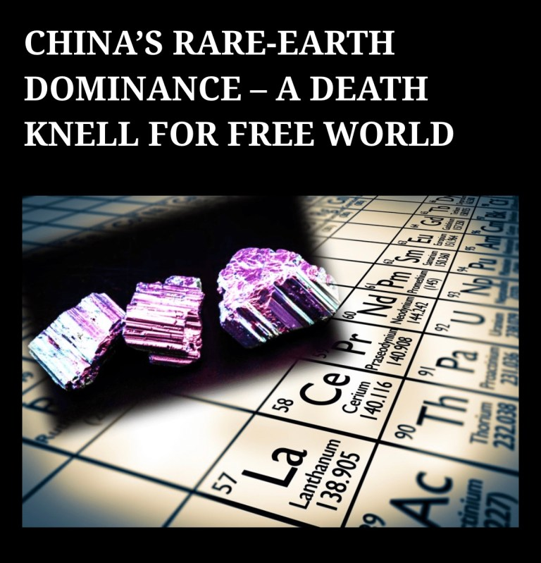 CHINA'S RARE-EARTH DOMINANCE – A DEATH KNELL FOR FREE WORLD