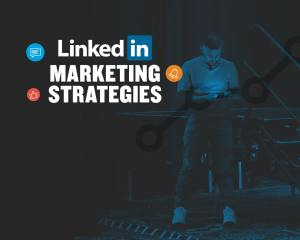 5 LinkedIn Marketing Strategies for 2019