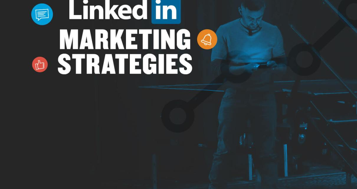 5 LinkedIn Marketing Strategies for 2019