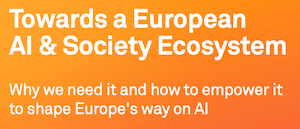 Towards a European AI & Society Ecosystem