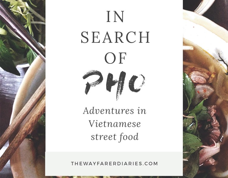 In Search of Pho | Adventures in Vietnamese Street Food // The Wayfarer Diaries