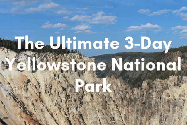 The Ultimate 3-Day Yellowstone National Park Itinerary