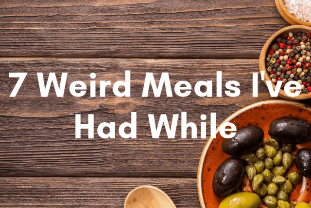 7 Weird Meals I've Had While Traveling