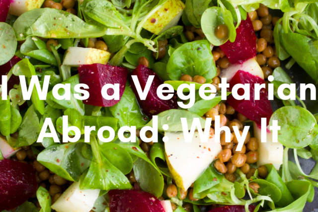 I Was a Vegetarian Living Abroad: Why It Sucked