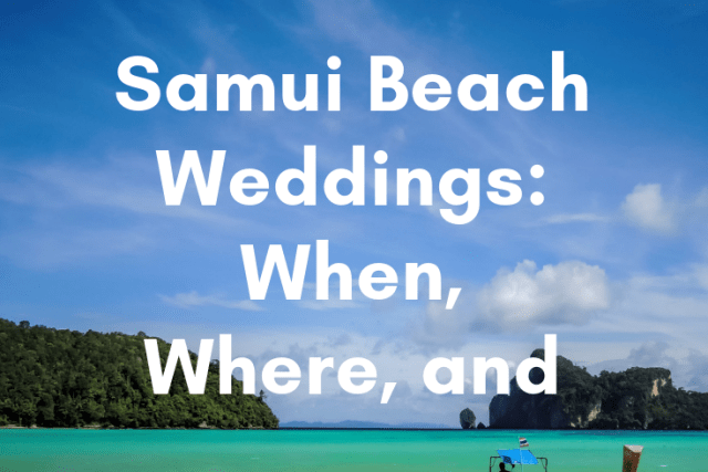 Samui Beach Weddings: When, Where, and How