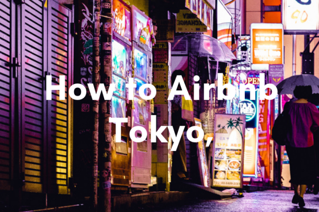 How to Airbnb Tokyo, Japan
