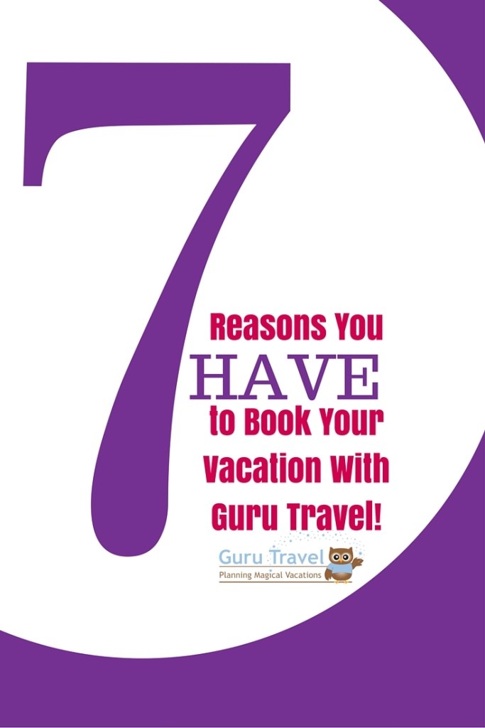 7 Reasons You HAVE to Book Your Vacation with Guru Travel!
