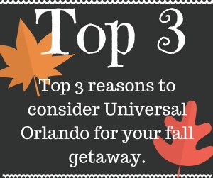 Top 3 Reasons to Consider Universal Orlando for your Fall Getaway
