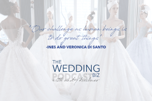Episode 93 THE NEXT LEVEL: Ines and Veronica Di Santo: Bridal Couture Brilliance