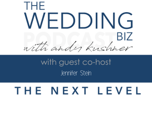 Episode 159 THE NEXT LEVEL: JENNIFER STEIN Discusses MEGHAN ELY, Using PR and Marketing Techniques to Brand Yourself and Create the World's Finest Weddings