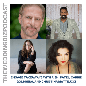 Episode 214 ENGAGE TAKEAWAYS with RISHI PATEL, CARRIE GOLDBERG, and CHRISTINA MATTEUCCI