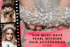 OUR MUST-HAVE PEARL WEDDING HAIR ACCESSORIES FOR 2020
