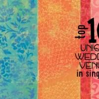 Top 10 Unique Wedding Venues in Singapore
