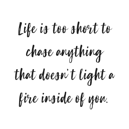 Life is too short to do anything that doesn't light a fire inside of you // chase your dreams, motivational quotes, blogger life, #quotes #inspiration
